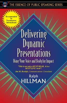 Delivering Dynamic Presentations: Using Your Voice and Body for Impact (Part of the Essence of Public Speaking Series) (Paperback)