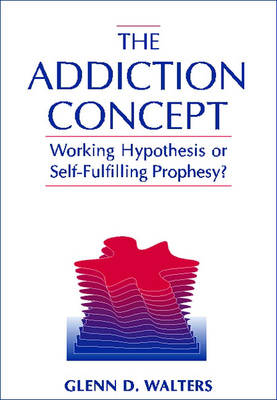 The Addiction Concept: Working Hypothesis or Self-Fulfilling Prophecy? (Paperback)