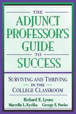 The Adjunct Professors Guide to Success: Surviving and Thriving in the College Classroom (Paperback)