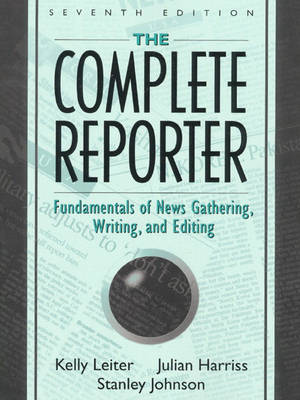 The Complete Reporter: Fundamentals of News Gathering, Writing, and Editing (Paperback)
