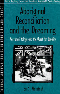 Aboriginal Reconciliation and the Dreaming: Warramiri Yolngu and the Quest for Equality (Part of the Cultural Survival Studies in Ethnicity and Change Ser (Paperback)
