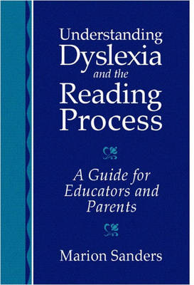 Understanding Dyslexia and the Reading Process: A Guide for Educators and Parents (Paperback)