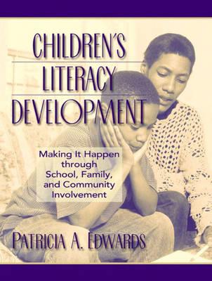 Childrens Literacy Development: Making it Happen through School, Family, and Community Involvement (Paperback)