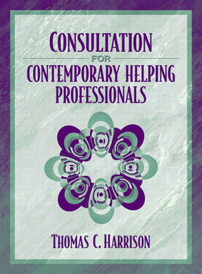 Consultation for Contemporary Helping Professionals (Hardback)