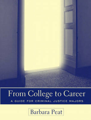 From College to Career: A Guide for Criminal Justice Majors (Paperback)