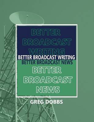Better Broadcast Writing, Better Broadcast News (Paperback)