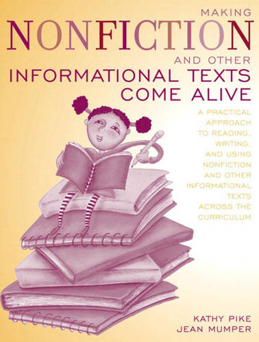 Making Nonfiction and Other Informational Texts Come Alive: A Practical Approach to Reading, Writing, and Using Nonfiction and Other Informational Texts Across the Curric (Paperback)