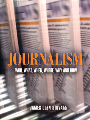 Journalism: Who, What, When, Where, Why, And How (Paperback)