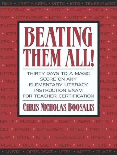 Beating Them All! Thirty Days to a Magic Score on Any Elementary Literacy Instruction Exam for Teacher Certification (Paperback)