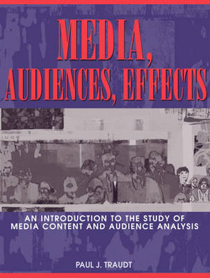 Media, Audiences, Effects: An Introduction to the Study of Media Content and Audience Analysis (Paperback)