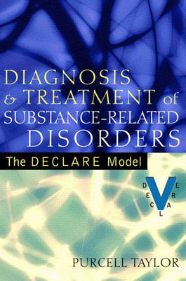 Diagnosis and Treatment of Substance-Related Disorders: The DECLARE Model (Hardback)
