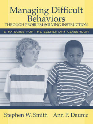 Managing Difficult Behaviors Through Problem Solving Instruction: Strategies for the Elementary Classroom (Paperback)