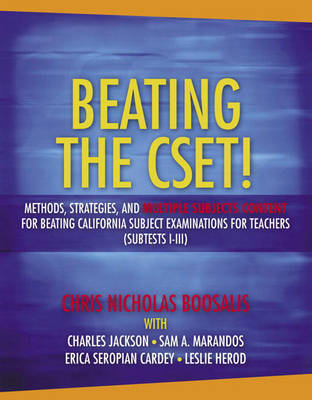 Beating the CSET!: Methods, Strategies, and Multiple Subjects Content for Beating the California Subject Examinations for Teachers (Subtests I-III) (Paperback)