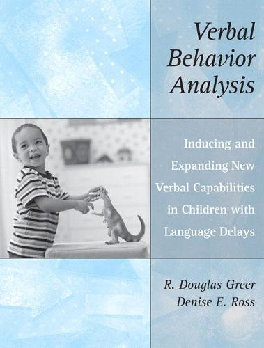 Verbal Behavior Analysis: Inducing and Expanding New Verbal Capabilities in Children with Language Delays (Paperback)