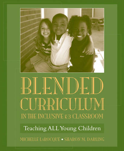 Blended Curriculum in the Inclusive K-3 Classroom: Teaching ALL Young Children (Paperback)
