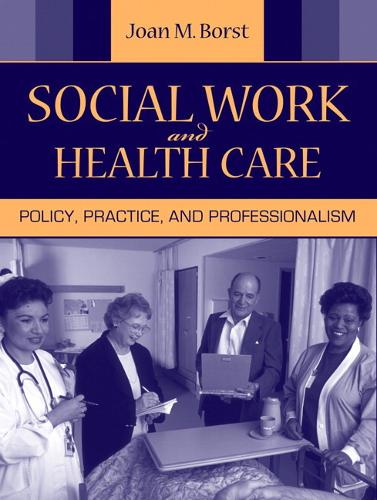 Social Work and Health Care: Policy, Practice, and Professionalism (Hardback)