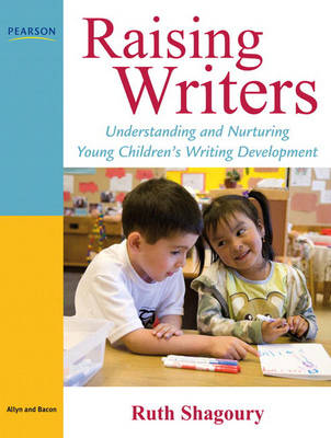 Raising Writers: Understanding and Nurturing Young Children's Writing Development (Paperback)