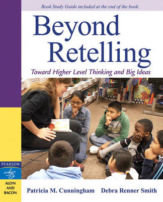 Beyond Retelling: Toward Higher Level Thinking and Big Ideas (Paperback)