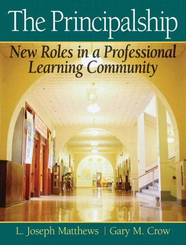 The Principalship: New Roles in a Professional Learning Community (Hardback)