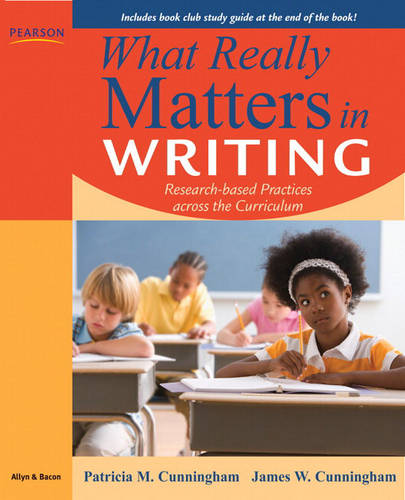 What Really Matters in Writing: Research-Based Practices Across the Curriculum (Paperback)