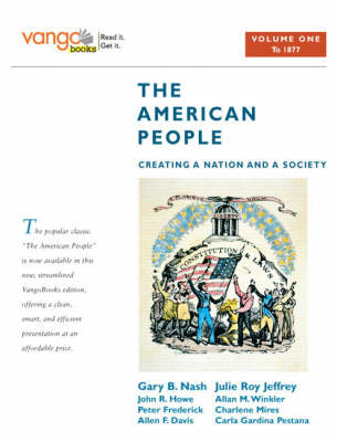 The American People: (to 1877), VangoBooks v. 1: Creating a Nation and a Society (Paperback)