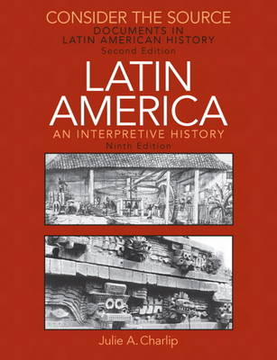 Consider the Source: Documents in Latin American History for Latin America: An Interpretive History (Paperback)
