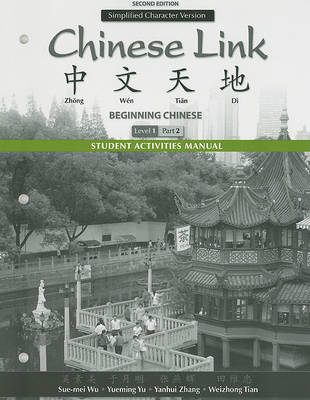 Student Activities Manual for Chinese Link: Beginning Chinese, Simplified Character Version, Level 1/Part 2 (Paperback)