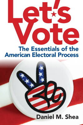 Let's Vote: The Essentials of the American Electoral Process (Paperback)