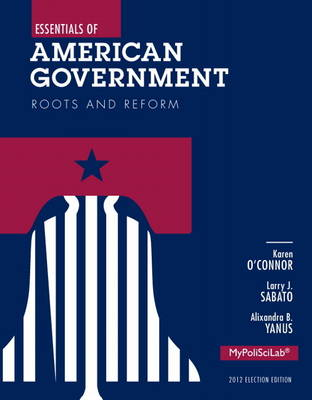 Essentials of American Government: Roots and Reform Plus New MyPoliSciLab with Pearson Etext - Access Card Package