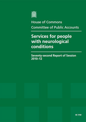 Services for people with neurological conditions: seventy-second report of session 2010-12, report, together with formal minutes, oral and written evidence - House of Commons Papers 2010-12 1759 (Paperback)