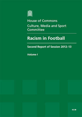 Racism in football: second report of session 2012-13, Vol. 1: Report, together with formal minutes, oral and written evidence - House of Commons Papers 2012-13 89 (Paperback)