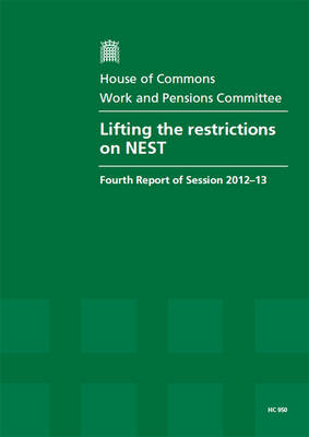 Lifting the restrictions on NEST: fourth report of session 2012-13, report, together with formal minutes - House of Commons Papers 2012-13 950 (Paperback)