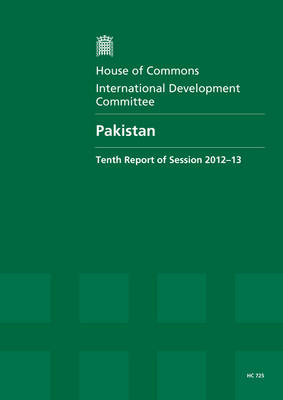 Pakistan: tenth report of session 2012-13, Vol. 1: Report, together with formal minutes, oral and written evidence - House of Commons Papers 2012-13 725 (Paperback)