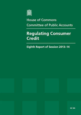 Regulating consumer credit: eighth report of session 2013-14, report, together with formal minutes, oral and written evidence - House of Commons Papers 2013-14 165 (Paperback)