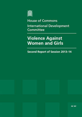 Violence against women and girls: second report, session 2013-14, Vol. 1: Report, together with formal minutes, oral and written evidence - House of Commons Papers 2013-14 107 (Paperback)