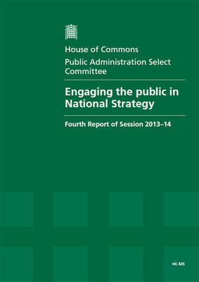 Engaging the public in national strategy: fourth report of session 2013-14, report with annexes and appendix, together with formal minutes - House of Commons Papers 2013-14 435 (Paperback)