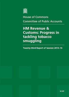 HM Revenue & Customs: Progress in Tackling Tobacco Smuggling, Twenty-third Report of Session 2013-14, Report, Together with Formal Minutes, Oral and Written Evidence - House of Commons Papers (Paperback)
