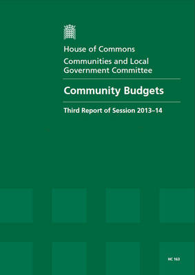 Community budgets: third report of session 2013-14, report, together with formal minutes, oral and written evidence - House of Commons Papers 2013-14 163 (Paperback)