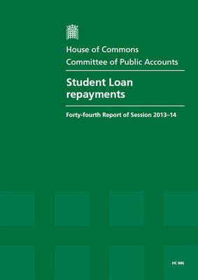 Student loan repayments: forty-fourth report of session 2013-14, report, together with formal minutes, oral and written evidence - House of Commons Papers 2013-14 886 (Paperback)