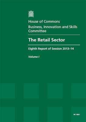 The retail sector: eighth report of session 2013-14, Vol. 1: Report, together with formal minutes - House of Commons Papers 2013-14 168-I (Paperback)