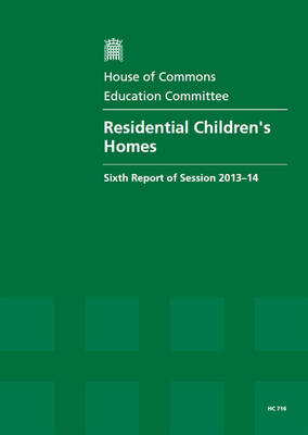 Residential children's homes: sixth report of session 2013-14, report, together with formal minutes relating to the report - House of Commons Papers 2013-14 716 (Paperback)