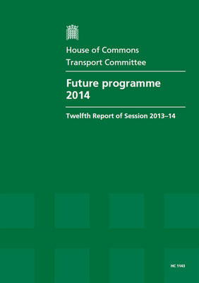 Future programme 2014: twelfth report of session 2013-14, report, together with formal minutes relating to the report - House of Commons Papers 2013-14 1143 (Paperback)