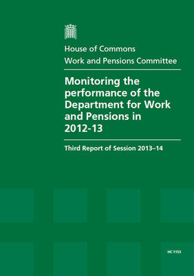 Monitoring the performance of the Department for Work and Pensions in 2012-13: third report of session 2013-14, report, together with formal minutes - House of Commons Papers 2013-14 1153 (Paperback)