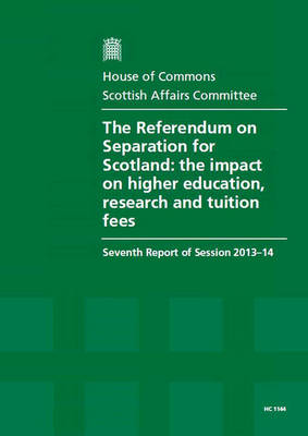 The referendum on separation for Scotland: the impact on higher education, research and tuition fees, seventh report of session 2013-14, report, together with formal minutes relating to the report - House of Commons Papers 2013-14 1144 (Paperback)