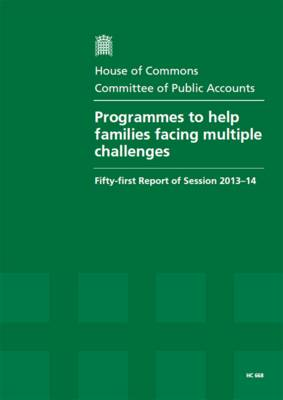 Programmes to help families facing multiple challenges: fifty-first report of session 2013-14, report, together with formal minutes, oral and written evidence - House of Commons Papers 2013-14 668 (Paperback)