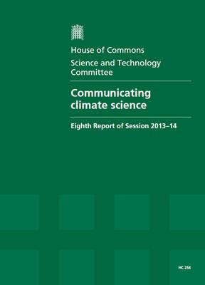 Communicating climate science: eighth report of session 2013-14, report, together with formal minutes, oral and written evidence - House of Commons Papers 2013-14 254 (Paperback)