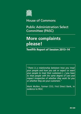 More complaints please!: twelfth report of session 2013-14, report, together with formal minutes relating to the report - House of Commons Papers 2013-14 229 (Paperback)