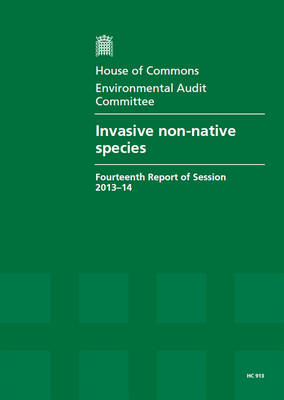 Invasive non-native species: fourteenth report of session 2013-14, report together with formal minutes relating to the report - House of Commons Papers 2013-14 913 (Paperback)