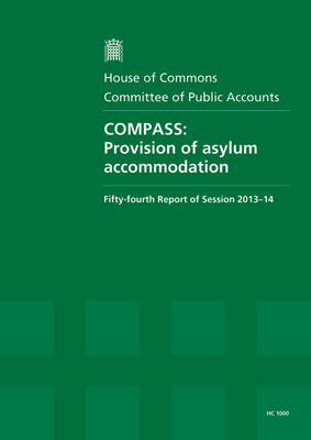COMPASS: provision of asylum accommodation, fifty-fourth report of session 2013-14, report, together with formal minutes related to the report - House of Commons Papers 2013-14 1000 (Paperback)