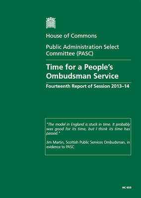 Time for a people's ombudsman service: fourteenth report of session 2013-14, report, together with formal minutes relating to the report - House of Commons Papers 2013-14 655 (Paperback)